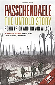 Passchendaele: The Untold Story; Third Edition by Robin Prior (2016-07-26)