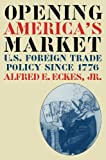 img - for Opening America's Market: U.S. Foreign Trade Policy Since 1776 (Luther Hartwell Hodges Series on Business, Society and the State) book / textbook / text book