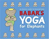 Babar's Yoga for Elephants, Laurent de Brunhoff, 0810930765