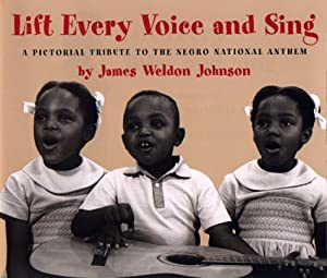 Lift Every Voice and Sing: A Pictorial Tribute to the Negro National Anthem James Johnson and Debbie Egan-Chin