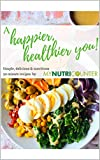 A Happier, Healthier You: Simple, delicious and nutritious, 30 minute recipes by MyNutriCounter