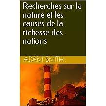 Recherches sur la nature et les causes de la richesse des nations (French Edition)