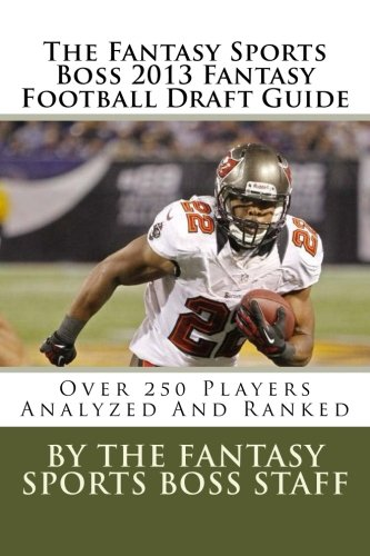 Read Online The Fantasy Sports Boss 2013 Fantasy Football Draft Guide: Over 250 Players Analyzed And Ranked ebook