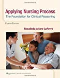 Applying Nursing Process : The Foundation for Clinical Reasoning, Alfaro-LeFevre, Rosalinda, 1609136977