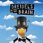 Dreidels on the Brain | Joel ben Izzy