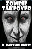 Zombie Takeover, K. Bartholomew, 1494994240