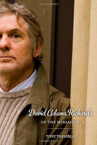 David Adams Richards of the Miramichi: A Biographical Introduction to His Work