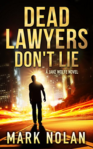 Dead Lawyers Don't Lie: A Gripping Thriller (Jake Wolfe Book 1) by [Nolan, Mark]