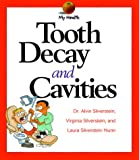 Tooth Decay and Cavities, Alvin Silverstein and Virginia B. Silverstein, 0531115801