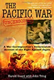 The Pacific War Uncensored: A War Correspondent's Unvarnished Account of the Fight Against Japan