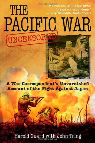 The Pacific War Uncensored: A War Correspondent's Unvarnished Account of the Fight Against - Erwin Bunker