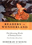 Readers in Wonderland : The Liberating Worlds of Fantasy Fiction, O'keefe, Deborah and O'keefe, 0826416497