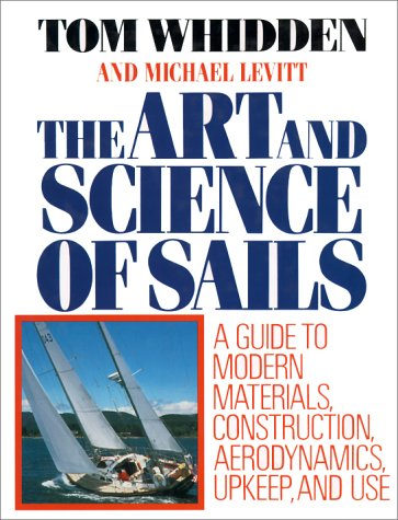 Art and Science of Sails: A Guide to Modern Materials, Construction, Aerodynamics, Upkeep and Use