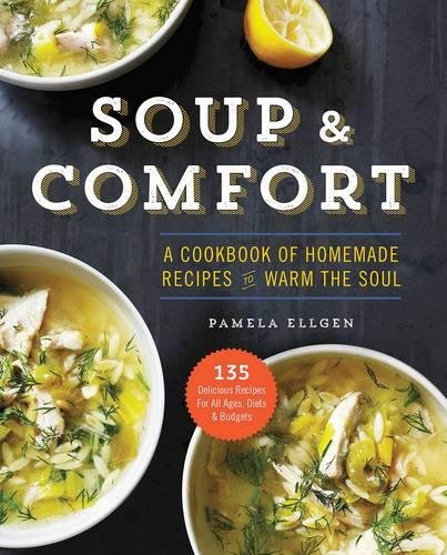 Soup & Comfort: A Cookbook of Homemade Recipes to Warm the Soul by Pamela Ellgen