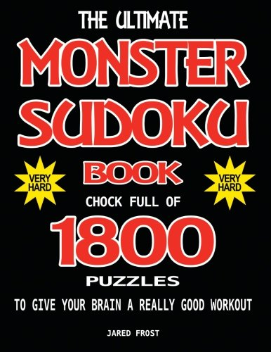 Read Online The Ultimate Monster Sudoku Book Chock Full Of 1800 Puzzles To Give Your Brain A Really Good Workout. Very Hard Edition: Brain Gym Series Book (Volume 17) PDF