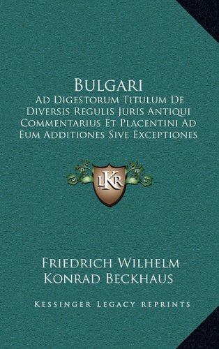 Read Online Bulgari: Ad Digestorum Titulum De Diversis Regulis Juris Antiqui Commentarius Et Placentini Ad Eum Additiones Sive Exceptiones (1856) (Latin Edition) PDF