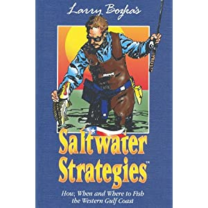 Larry Bozka's Saltwater Strategies :How, When and Where to Fish the Western Gulf Coast A. C. Becker