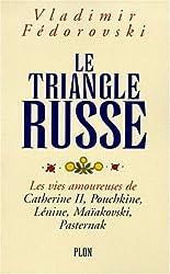 Le triangle russe: Les vies amoureuses de Catherine II, Pouchkine, Lenine, Maiakovski, Pasternak (French Edition)