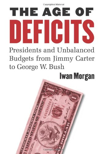 The Age of Deficits: Presidents and Unbalanced Budgets from Jimmy Carter to George W. Bush (History Of The Federal Deficit By President)