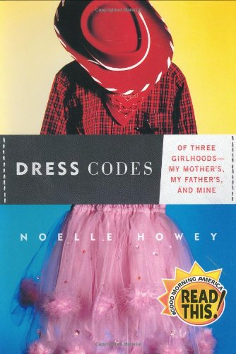 Dress Codes: Of Three Girlhoods--My Mother's, My Father's, and Mine PDF