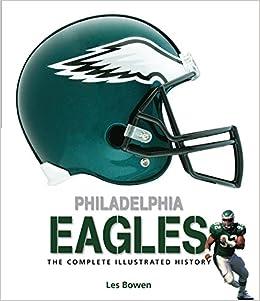 988bb78f86e Philadelphia Eagles: The Complete Illustrated History: Les Bowen:  0752748340350: Amazon.com: Books
