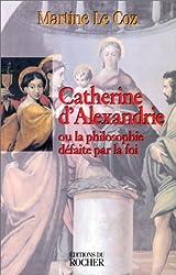 CATHERINE D'ALEXANDRIE. Ou la philosophie défaite par la foi