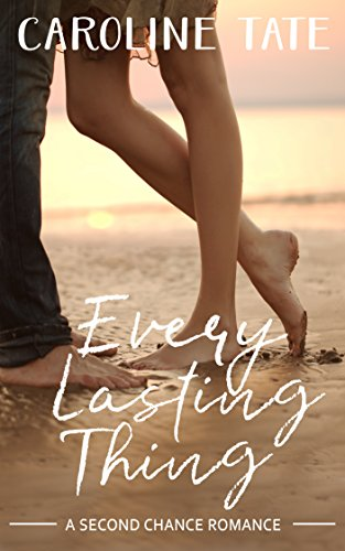 Every Lasting Thing: A Second Chance Romance by [Tate, Caroline]