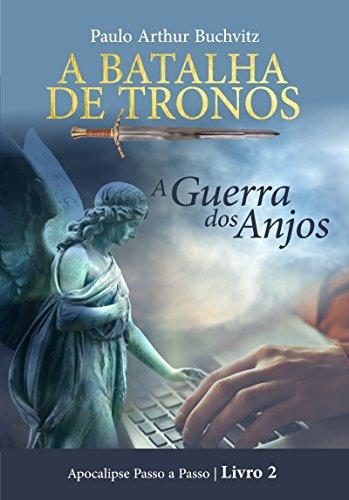 A BATALHA DE TRONOS: A Guerra dos Anjos (Apocalipse Passo a Passo Livro 2)