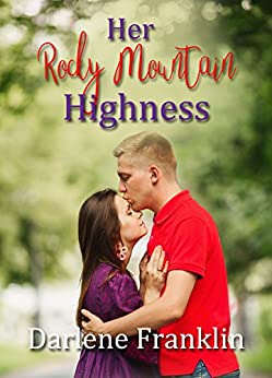 Her Rocky Mountain Highness: a contemporary Christian romance inspired by John Denver's music by [Franklin, Darlene]