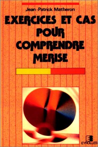 EXERCICES ET CAS POUR COMPRENDRE MERISE. 4ème tirage 1998 Poche – 1 janvier 1994 Jean-Patrick Matheron Eyrolles 2212075014 Informatique