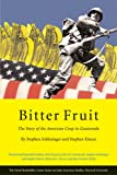 Front cover for the book Bitter Fruit: The Story of the American Coup in Guatemala by Stephen Schlesinger