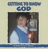 Getting to Know God, John Kosmas Skinas, 188821273X