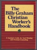 The Billy Graham Christian Worker's Handbook a Layman's Guide for Soul Winning and Personal Counseling
