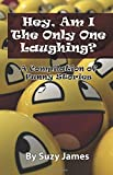 Hey, Am I The Only One Laughing?: A Compilation Of Funny Stories!