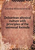 Delsartean Physical Culture with Principles of the Universal Formula, Caroline Williams Le Favre, 5518628110