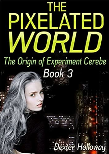 Download The Pixelated World (The Origin of experiment Cerebe thriller Book 3) PDF, azw (Kindle), ePub