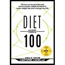Diet 100 :100 Easy but Powerful Diet Habits: Powerful, Healthy Habits that lead to major weight loss and change your life