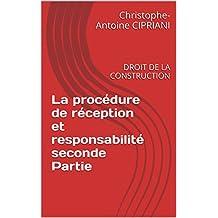 La procédure de réception et responsabilité seconde Partie: DROIT DE LA CONSTRUCTION (la pratique du droit de la construction t. 2) (French Edition)