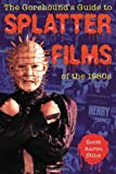 The Gorehound's Guide to Splatter Films of The 1980s, Scott Aaron Stine, 0786415320