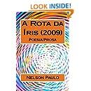 A Rota da Íris (2009): Poesia/Prosa (Portuguese Edition)