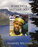 What Do a Mother Do ?, Sharnel Williams, 1440125511