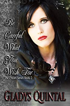 Be Careful What You Wish For (The Dream Series Book 2) by [Quintal, Gladys]