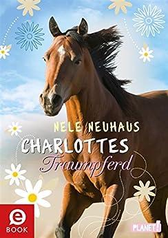 Charlottes Traumpferd, Band 1: Charlottes Traumpferd (German Edition) by [Neuhaus, Nele]