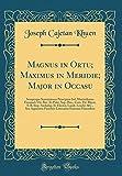 Magnus in Ortu; Maximus in Meridie; Major in Occasu: Semperque Serenissimus Principum Sol. Maximilianus Emanuel, Utr. Bav. Et Palat. Sup. Dux., Com. ... Funebris Litterarius Extrem (Latin Edition)