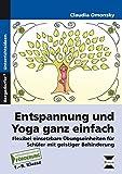 Entspannung und Yoga ganz einfach: Flexibel einsetzbare Übungseinheiten für Schüler mit geistiger Behinderung (1. bis 9. Klasse)