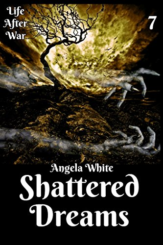 Amazon shattered dreams book seven life after war 7 ebook shattered dreams book seven life after war 7 by white angela fandeluxe Document