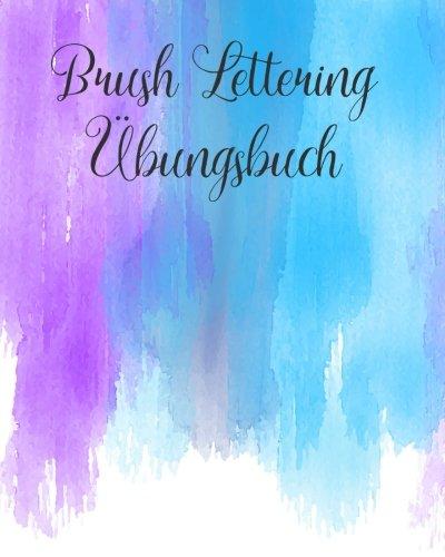 Brush Lettering Ubungsheft: Ein Ubungsbuch fur das Handlettering mit großen Pinselstiften (einfach stressfrei leben) (Volume 18)  [Stuber, Julia] (Tapa Blanda)