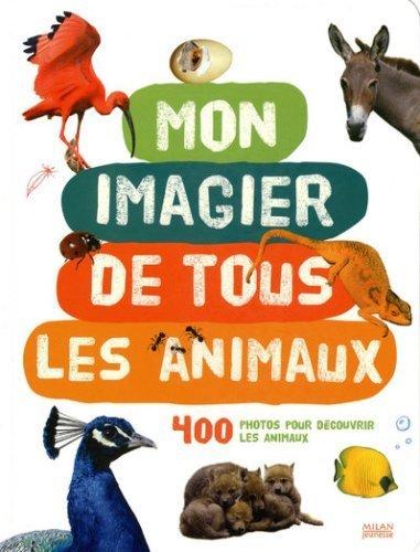 Mon Imagier De Tous Les Animaux : 400 Photos Pour D¨¦couvrir Les Animaux By Agence Colibri 2008 Hardcover