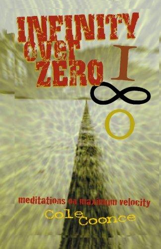Read Online Infinity Over Zero: Meditations on Maximum Velocity pdf