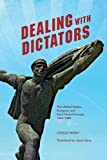 img - for Dealing with Dictators: The United States, Hungary, and East Central Europe, 1942-1989 book / textbook / text book